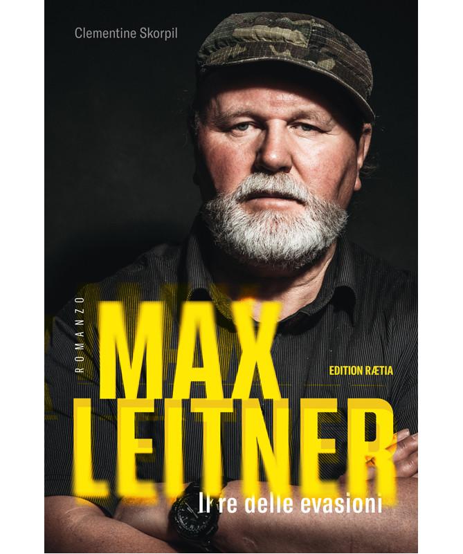 Max Leitner. Il re delle evasioni, Clementine Skorpil, Edition Raetia